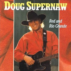 Red And Rio Grande mp3 Album by Doug Supernaw