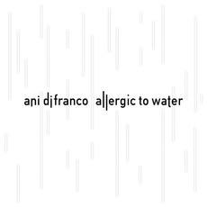 Allergic To Water mp3 Album by Ani DiFranco