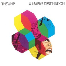 X Marks Destination mp3 Album by The Whip