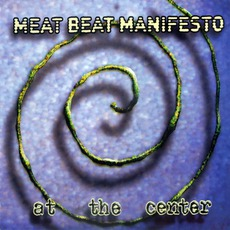 At The Center mp3 Album by Meat Beat Manifesto