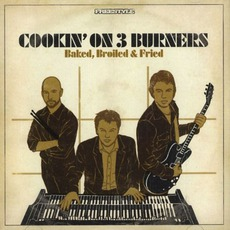 Baked, Broiled & Fried mp3 Album by Cookin' On 3 Burners