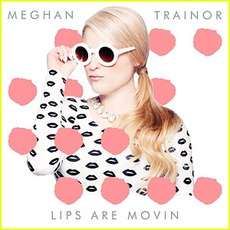 Lips Are Movin mp3 Single by Meghan Trainor