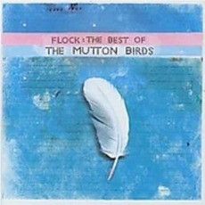 Flock: The Best Of The Mutton Birds mp3 Artist Compilation by The Mutton Birds