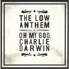Oh My God, Charlie Darwin (Re-Issue) mp3 Album by The Low Anthem