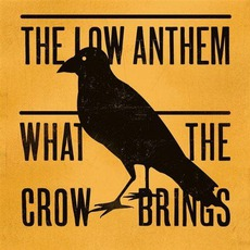 What The Crow Brings mp3 Album by The Low Anthem