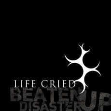 Beaten Up Disaster mp3 Album by Life Cried