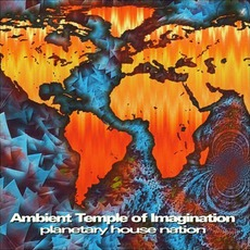 Planetary House Nation mp3 Album by Ambient Temple Of Imagination