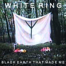 Black Earth That Made Me mp3 Album by White Ring