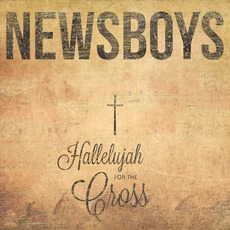 Hallelujah For The Cross mp3 Album by Newsboys