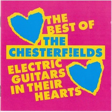 Electric Guitars In Their Hearts: The Best Of The Chesterfields mp3 Artist Compilation by The Chesterfields