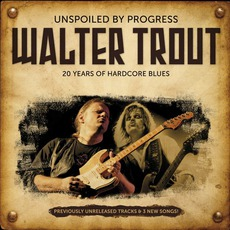 Unspoiled By Progress mp3 Artist Compilation by Walter Trout
