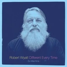Different Every Time mp3 Artist Compilation by Robert Wyatt