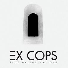 True Hallucinations mp3 Album by Ex Cops