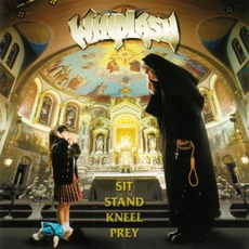 Sit Stand Kneel Prey mp3 Album by Whiplash