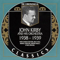 The Chronological Classics: John Kirby and His Orchestra 1938-1939 mp3 Artist Compilation by John Kirby and His Orchestra
