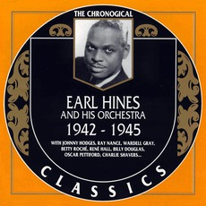 The Chronological Classics: Earl Hines and His Orchestra 1942-1945 by Earl Hines and His Orchestra