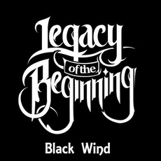 Black Wind mp3 Album by Legacy Of The Beginning
