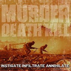 Instigate Infiltrate Annihilate mp3 Album by Murder Death Kill