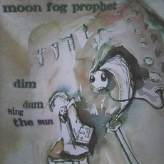 dim dum sing the sun mp3 Album by Moon Fog Prophet