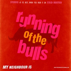 Running Of The Bulls mp3 Album by My Neighbour Is