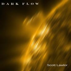 Dark Flow mp3 Album by Scott Lawlor