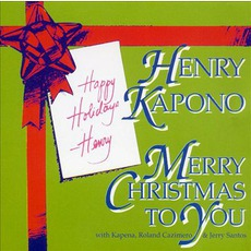 Merry Christmas To You mp3 Album by Henry Kapono