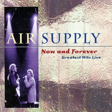 Now And Forever: Greatest Hits Live by Air Supply
