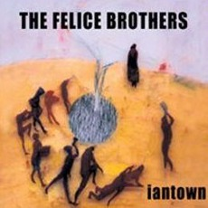 iantown mp3 Album by The Felice Brothers