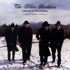 Tonight At The Arizona mp3 Album by The Felice Brothers