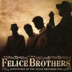 Adventures Of The Felice Brothers Vol. I mp3 Album by The Felice Brothers
