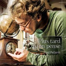 Plus Tard Qu'on Pense mp3 Album by Fred Pellerin