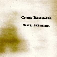 Wait, Skeleton. mp3 Album by Chris Bathgate