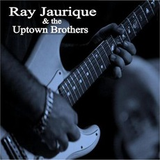 Ray Jaurique & The Uptown Brothers mp3 Album by Ray Jaurique & The Uptown Brothers