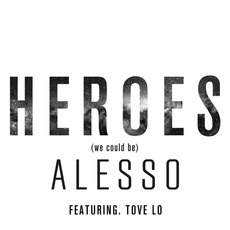 Heroes (We Could Be) mp3 Single by Alesso Feat. Tove Lo