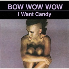 I Want Candy (Re-Issue) mp3 Album by Bow Wow Wow