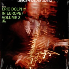 Eric Dolphy In Europe, Volume 3 (Remastered) mp3 Album by Eric Dolphy