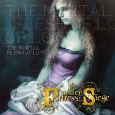The Mortal Flesh Of Love mp3 Album by Fortress Under Siege