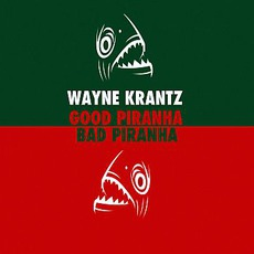 Good Piranha / Bad Piranha mp3 Album by Wayne Krantz