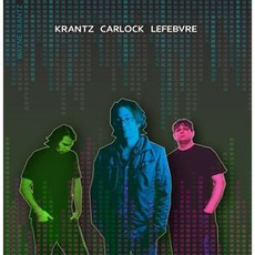 Krantz Carlock Lefebvre mp3 Album by Wayne Krantz, Tim Lefebvre & Keith Carlock