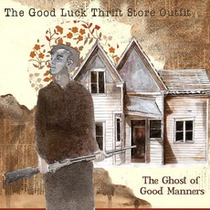 The Ghost Of Good Manners mp3 Album by The Good Luck Thrift Store Outfit