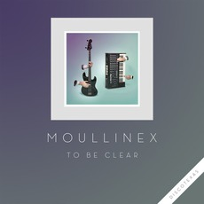 To Be Clear mp3 Single by Moullinex
