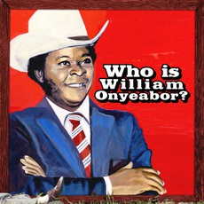 World Psychedelic Classics 5: Who Is William Onyeabor? mp3 Artist Compilation by William Onyeabor