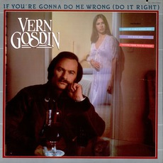 If You're Gonna Do Me Wrong (Do It Right) mp3 Album by Vern Gosdin