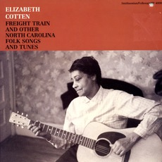 Freight Train And Other North Carolina Folk Songs And Tunes (Re-Issue) mp3 Album by Elizabeth Cotten