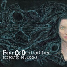 Distorted Delusions mp3 Album by Fear Of Domination