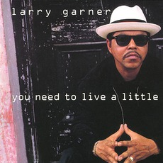 You Need To Live A Little mp3 Album by Larry Garner