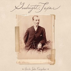 Uncle John Farquar mp3 Album by Goodnight, Texas