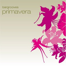 Bargrooves: Primavera mp3 Compilation by Various Artists