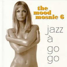 The Mood Mosaic 6: Jazz à Go Go by Various Artists