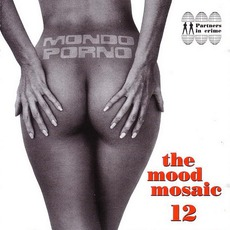 The Mood Mosaic 12: Mondo Porno by Various Artists